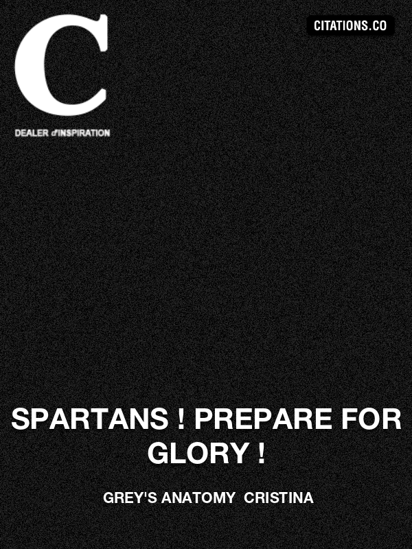 Grey's Anatomy  Cristina - Spartans ! Prepare for glory !
