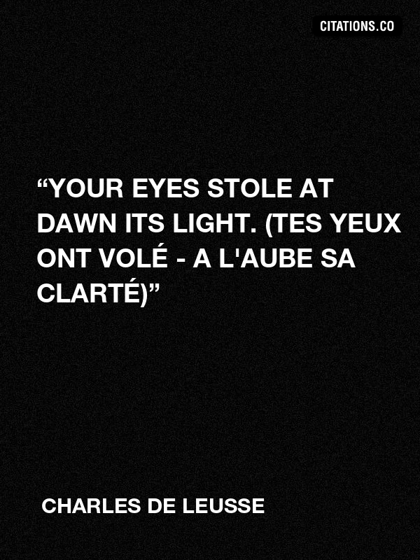 "Charles de LEUSSE - ""Your eyes stole at dawn its light. (Tes yeux ont volé - A l'aube sa clarté)"""