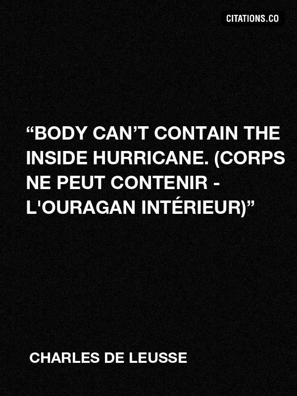 "Charles de LEUSSE - ""Body can't contain the inside hurricane. (Corps ne peut contenir - L'ouragan intérieur)"""