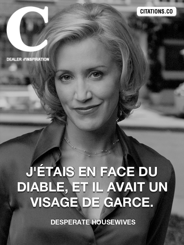 Desperate Housewives - J'étais en face du diable, et il avait un visage de garce.