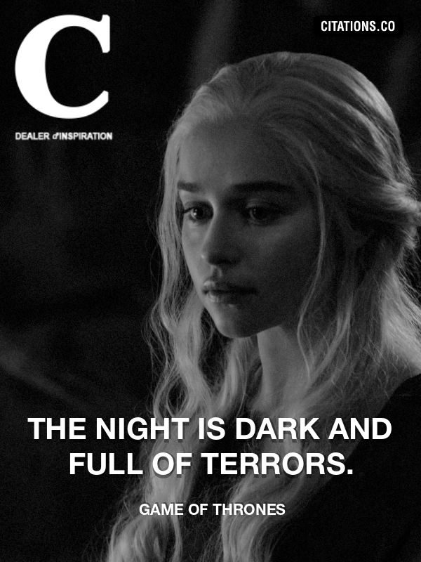 Game Of Thrones - The night is dark and full of terrors.