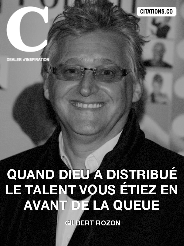Gilbert Rozon - Quand Dieu a distribué le talent vous étiez en avant de la queue