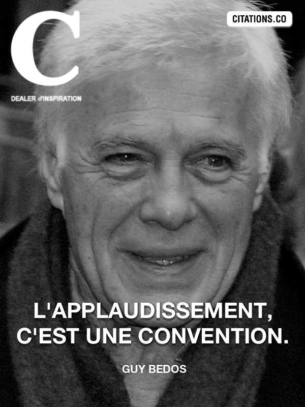 Guy Bedos - L'applaudissement, c'est une convention.