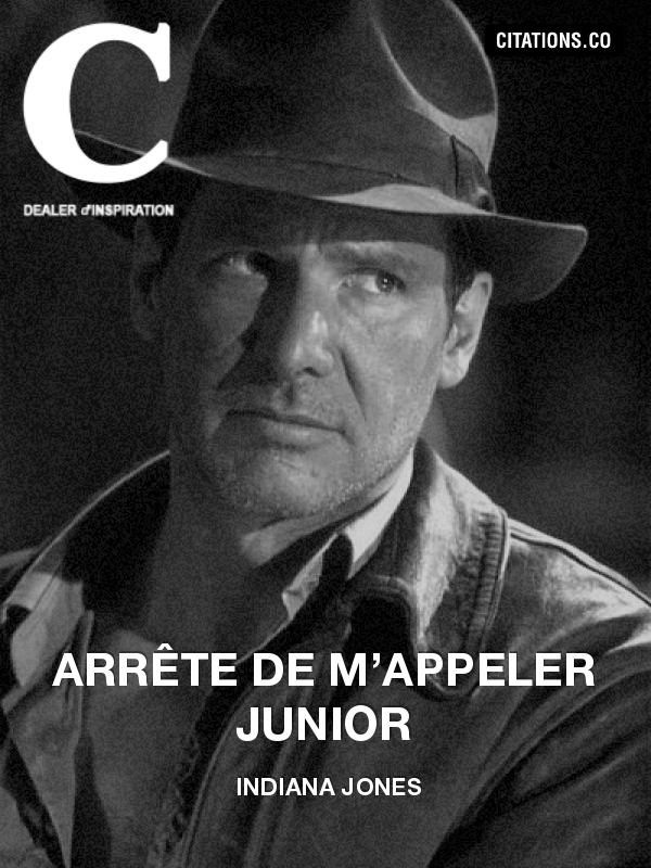 indiana jones - Arrête de m'appeler Junior