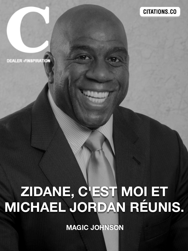 Magic Johnson - Zidane, c'est moi et Michael Jordan réunis.