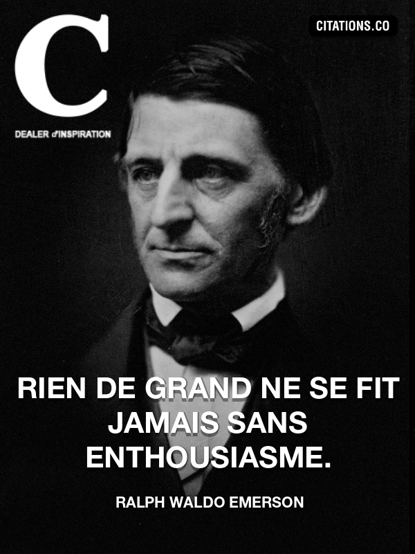 Ralph Waldo Emerson - Rien de grand ne se fit jamais sans enthousiasme.