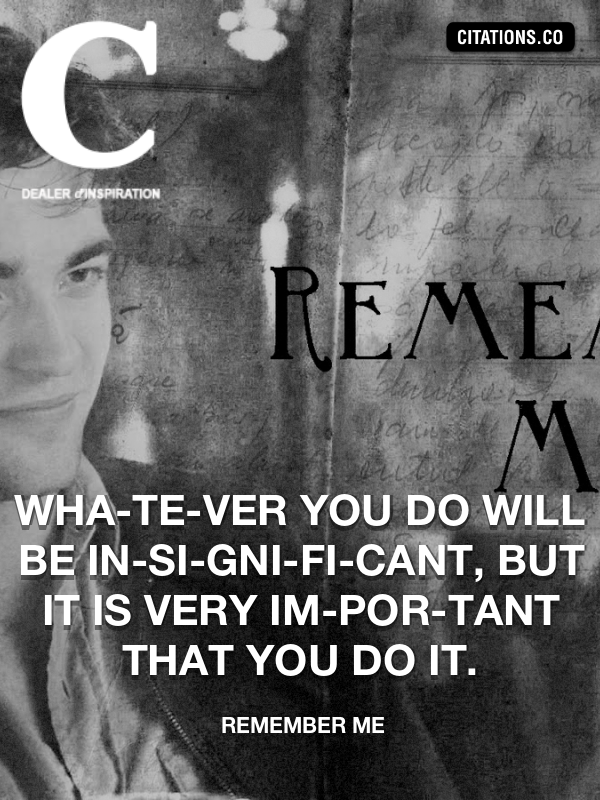Remember Me - Wha­te­ver you do will be in­si­gni­fi­cant, but it is very im­por­tant that you do it.
