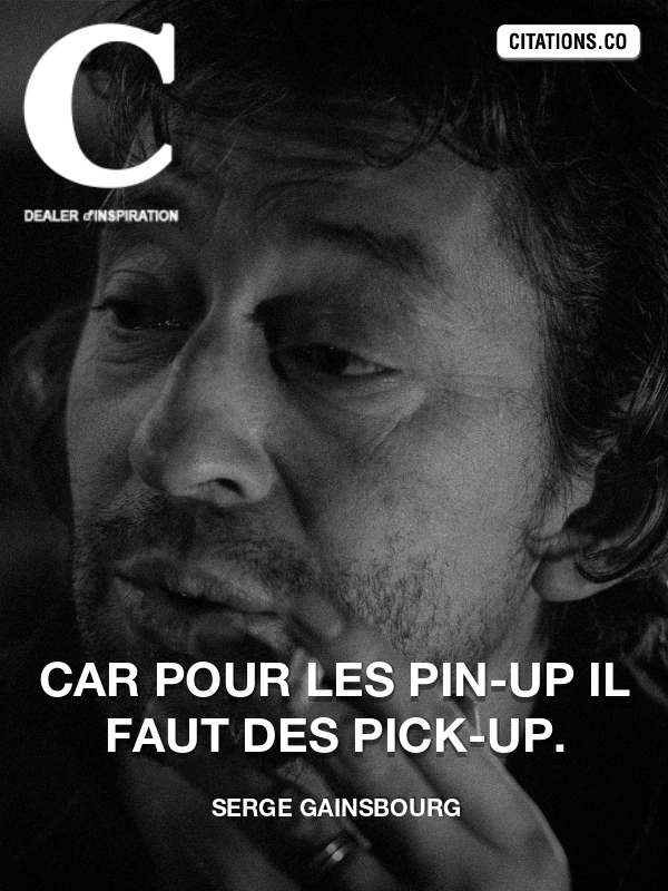 Serge Gainsbourg - Car pour les pin-up Il faut des pick-up.