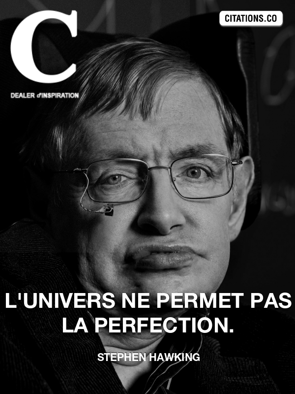 Stephen Hawking - L'univers ne permet pas la perfection.