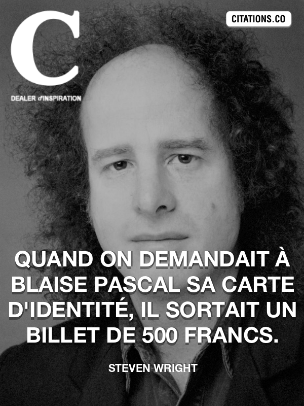 Steven Wright - Quand on demandait à Blaise Pascal sa carte d'identité, il sortait un billet de 500 francs.