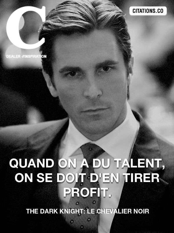 The Dark Knight: Le Chevalier Noir - Quand on a du talent, on se doit d'en tirer profit.