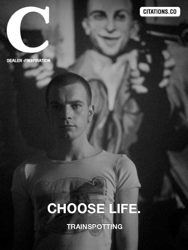 Trainspotting - Personnage inconnu - Choose life.