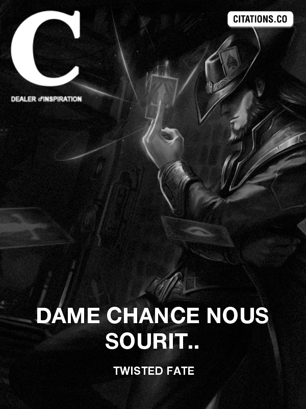 Twisted Fate - Dame Chance nous sourit..