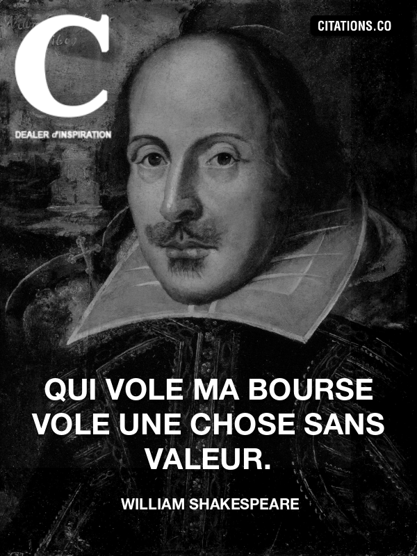 William Shakespeare - Qui vole ma bourse vole une chose sans valeur.