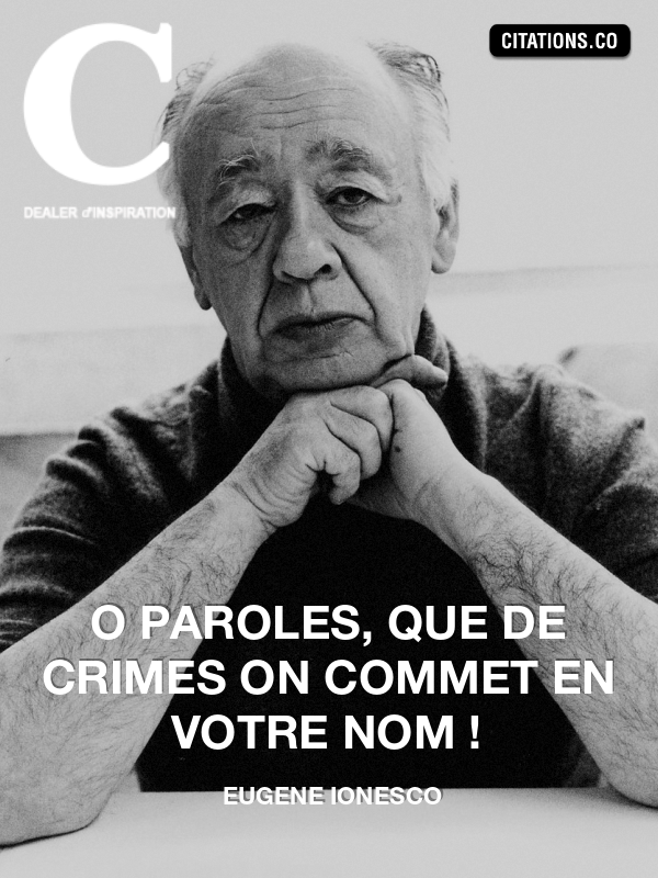 Eugène Ionesco - O paroles, que de crimes on commet en votre nom !
