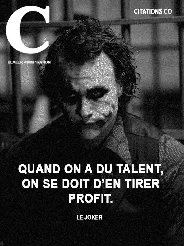 Le Joker - Quand on a du talent, on se doit d'en tirer profit.