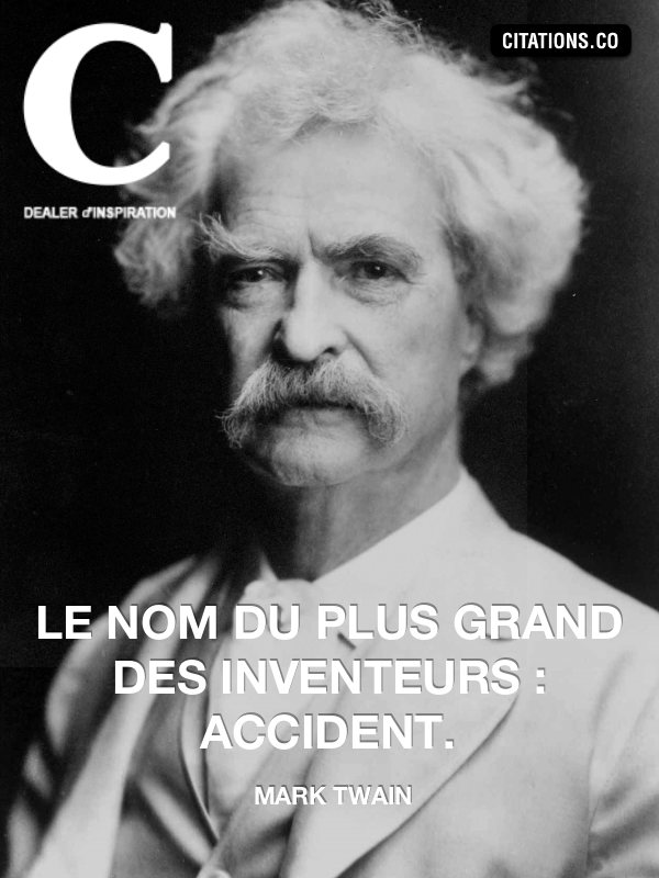 Mark Twain - Le nom du plus grand des inventeurs : accident.