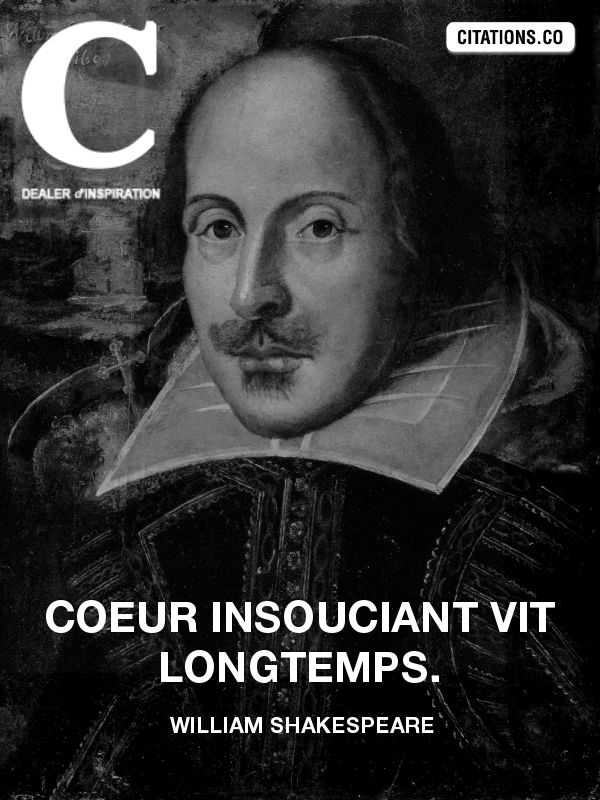William Shakespeare - Coeur insouciant vit longtemps.